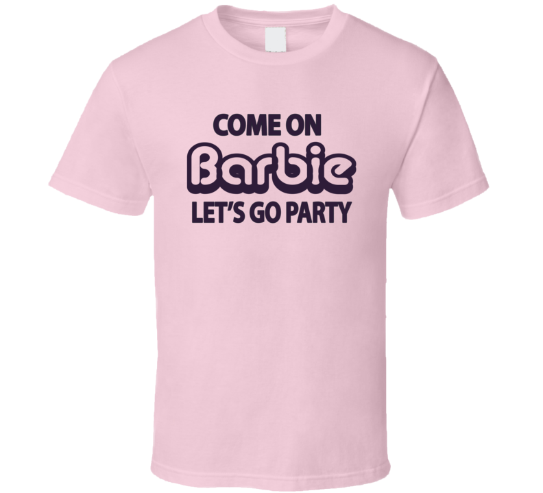 Barbie Funny Cute Come On Lets Go Party T Shirt