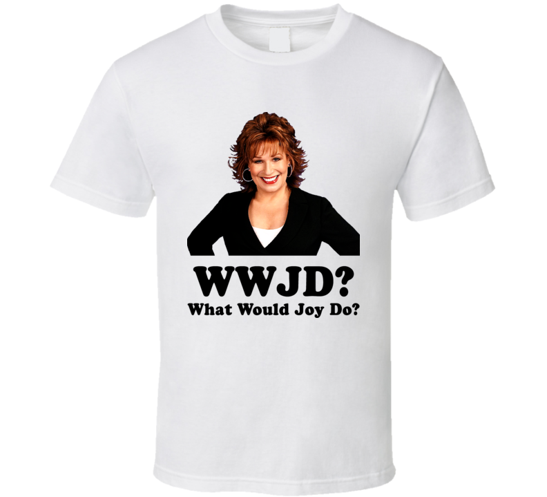 What Would Joy Do Behar View T Shirt