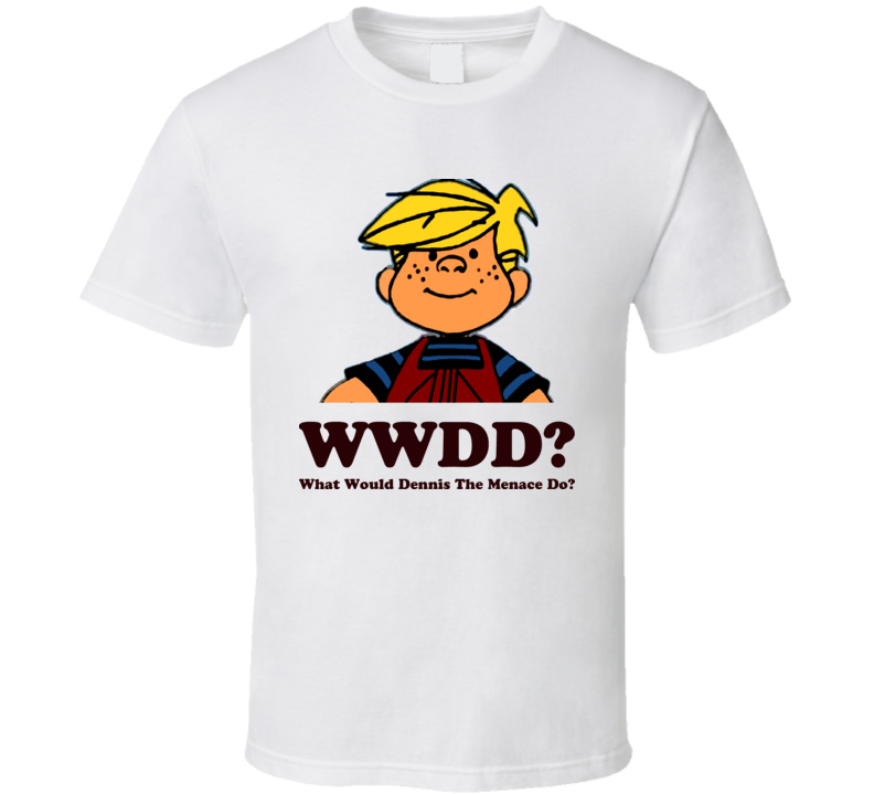 What Would Dennis The Menace Do Cartoon T Shirt