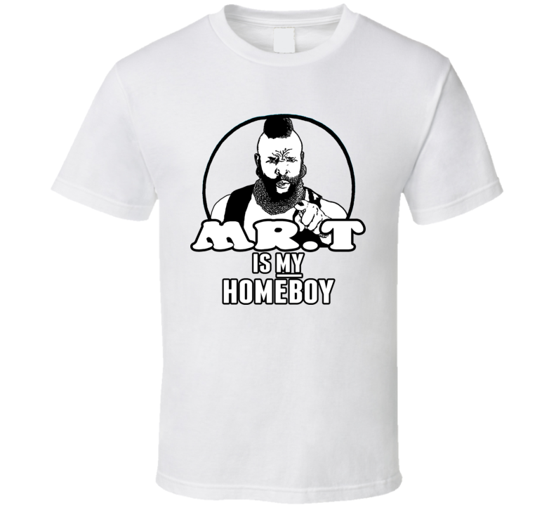 Mr T Is My Homeboy Retro A Team Cool T Shirt