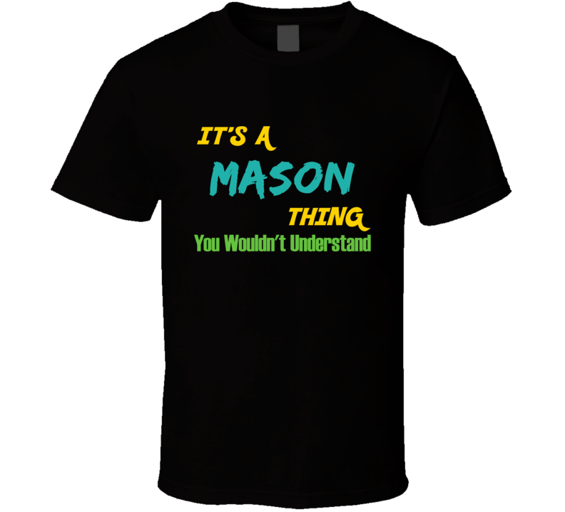 It's a Mason Thing You Wouldn't Understand T Shirt
