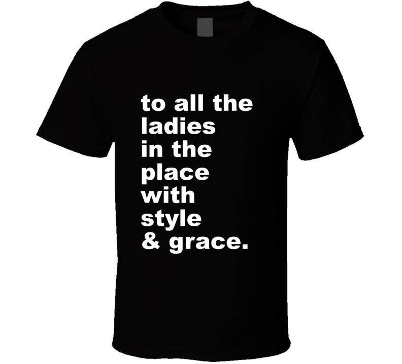 To All The Ladies Style & Grace Rap Hip Hop T Shirt