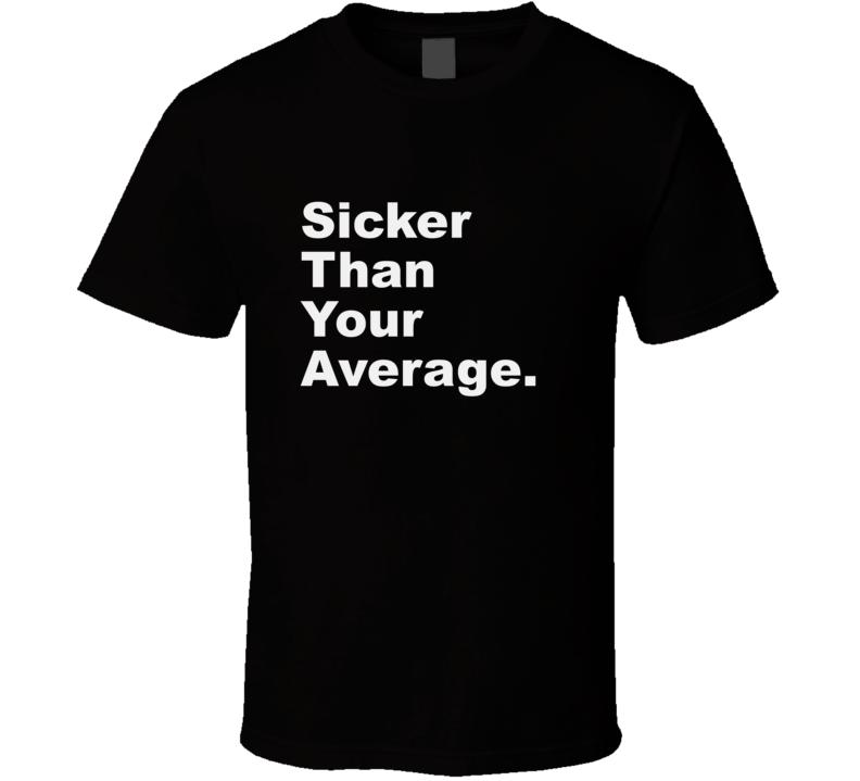 Sicker Than Your Average Rap Lyric Hip Hop T Shirt