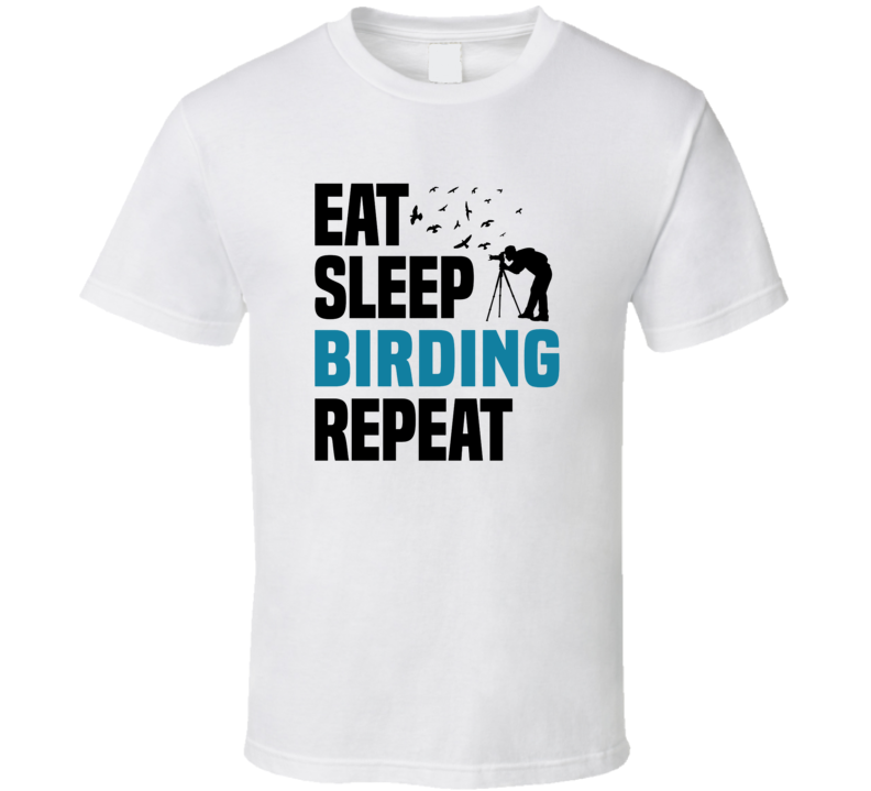 Eat Sleep Birding Repeat Birder Bird Watching T Shirt