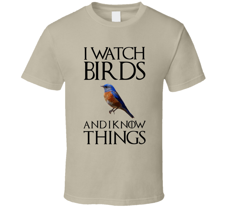 I Watch Birds And I Know Things Bird Watcher Birding Lover Birder T Shirt