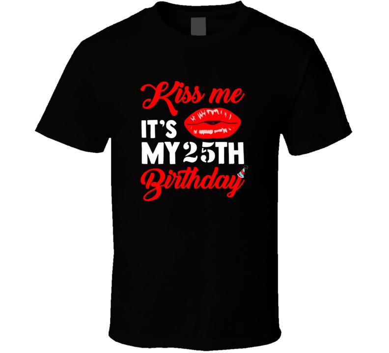 25th Birthday Kiss Me Party Fun T Shirt T Shirt