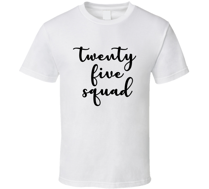 25 Squad Birthday Celebrate Party Cute Bday Cool T Shirt T Shirt
