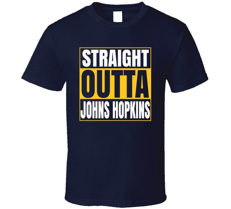 Straight Outta Johns Hopkins University School Grad T Shirt