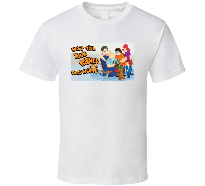 Wait Til Your Father Gets Home Retro Cartoon Vintage T Shirt