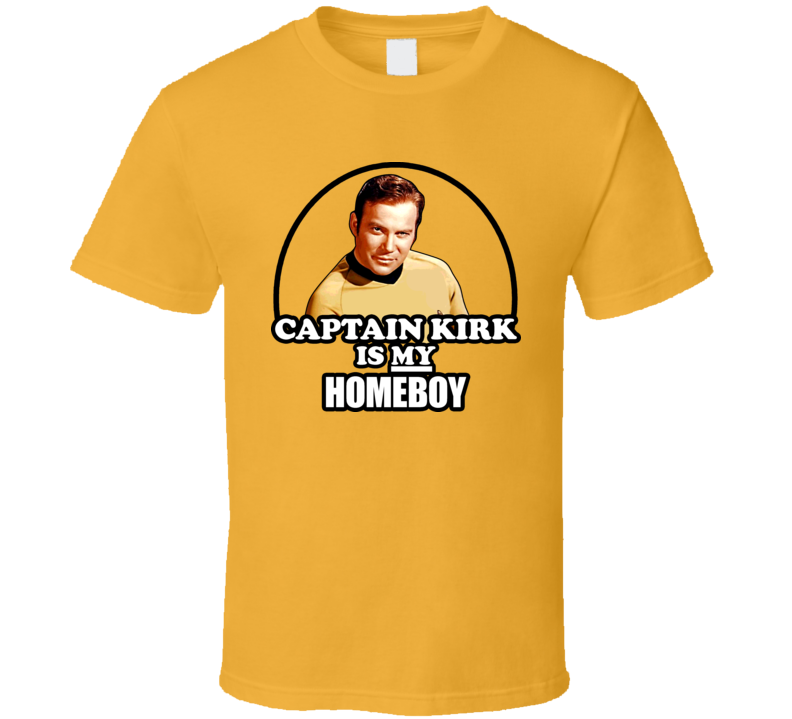 Captain Kirk Is My Homeboy Trekkie Retro T Shirt