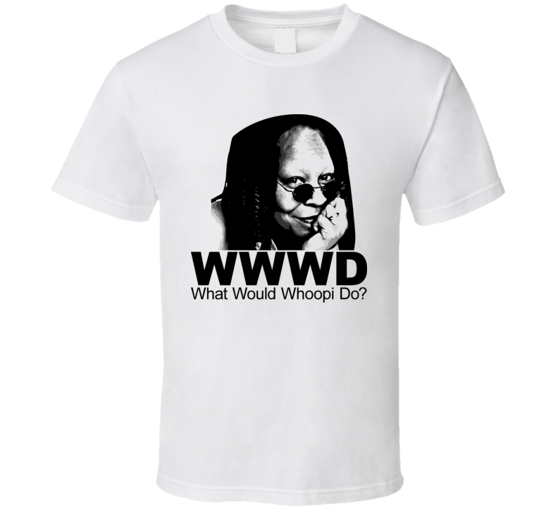 What Would Whoopi Do Goldberg The View T Shirt