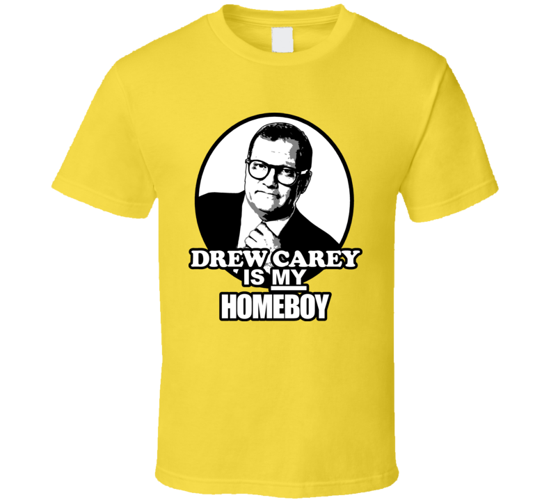 Drew Carey Is My Homeboy Price is Right T Shirt