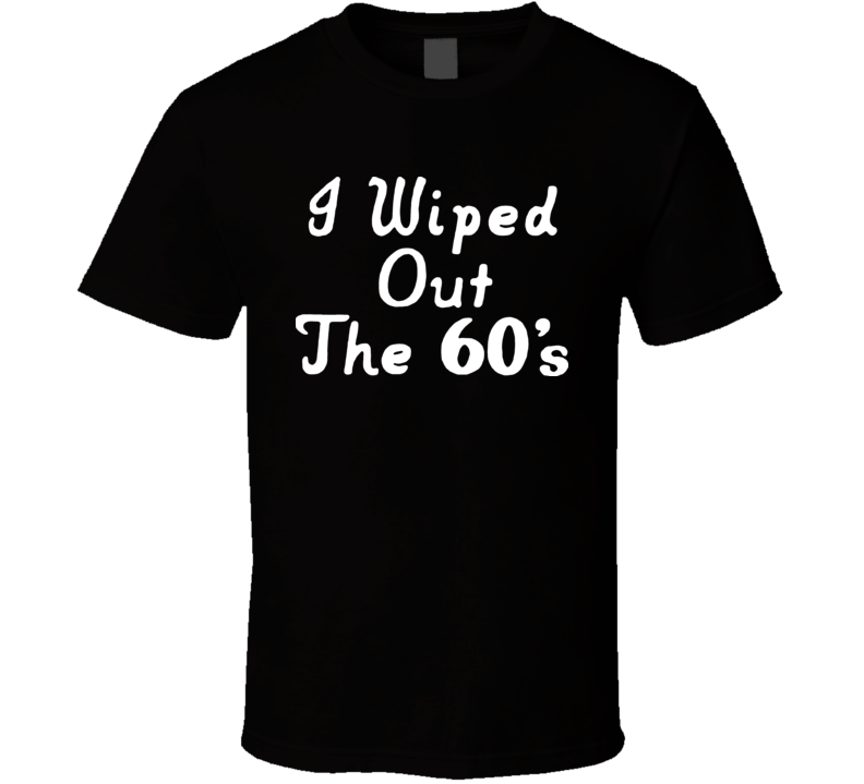 I Wiped Out The 60s Iggy Pop Retro Rock Punk T Shirt