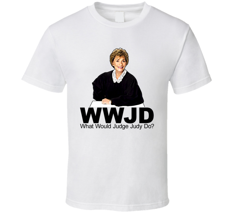 WWJD Judge Judy Funny Court TV Show T Shirt