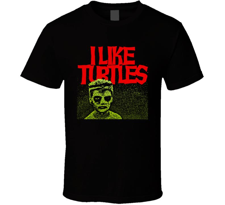 I Like Turtles Funny Joke Kid Tosh Freaky Face T Shirt