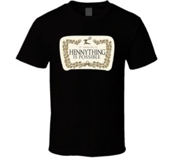 Hennything is Possible Alcohol Cognac, Brandy T Shirt