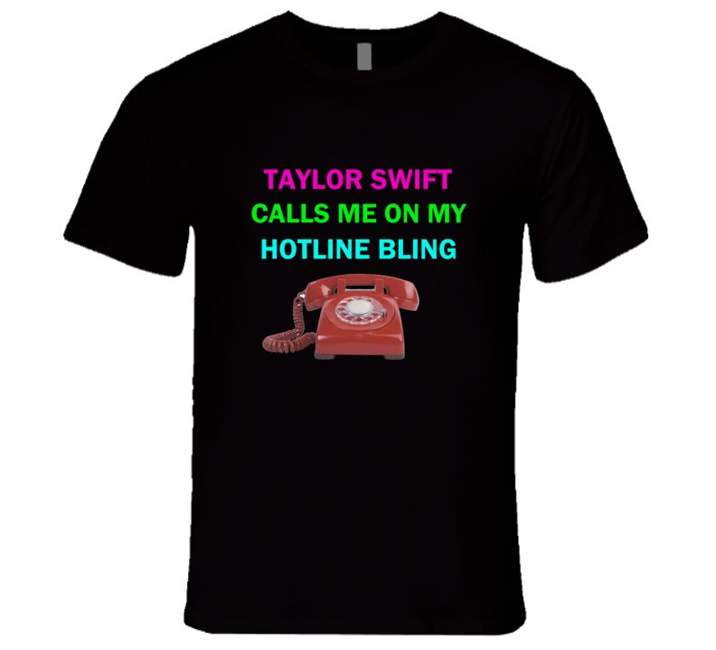 Taylor Swift Calls me on my Hotline Bling T Shirt