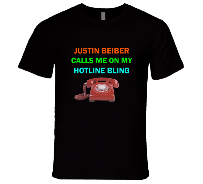 Justin Beiber calls me on my hotline T Shirt