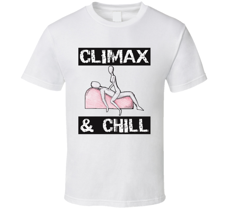 Netflix Funny Hilarious Climax and Chill T Shirt
