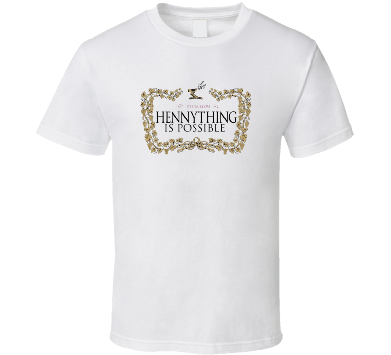 Hennything is Possible. Alcohol Cognac, Brandy T Shirt