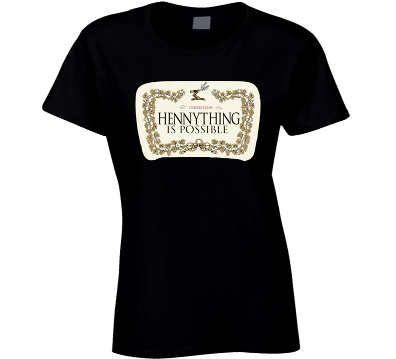 Hennything Is Possible Ladies Fitted, Alcohol Parody Cognac T Shirt