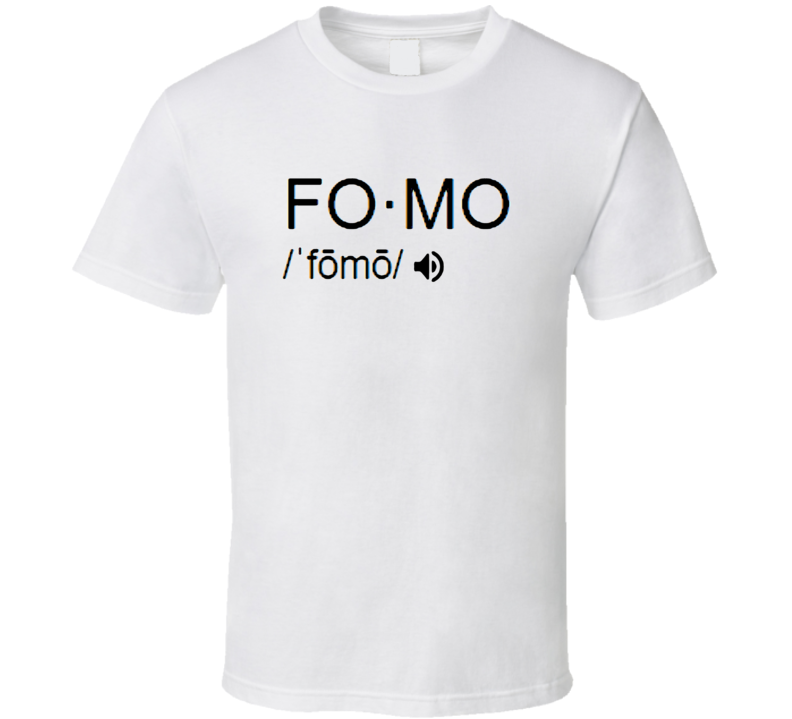 Fear Of Missng Out, Fomo Saying T-shirt