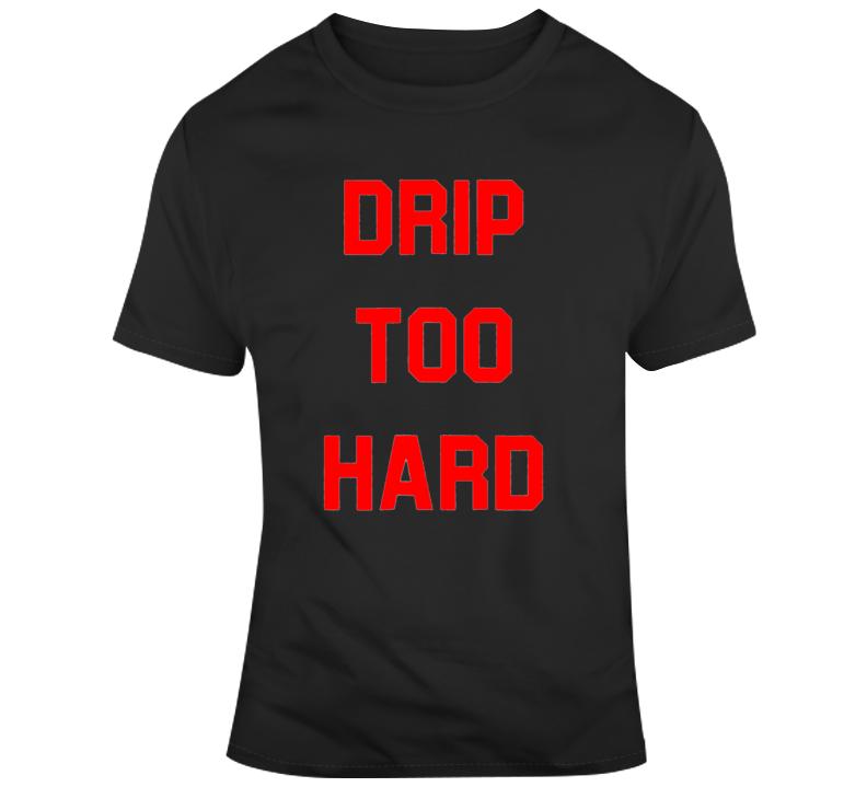 Drip Too Hard Lil Baby Hip Hop Fan T-shirt