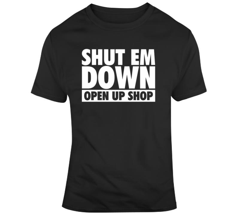 Shut Em Down Open Up Shop T-shirt