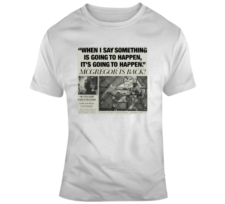 Conor Mcgregor When I Say Something Is Going To Happen It's Going To Happen Newspaper T-shirt