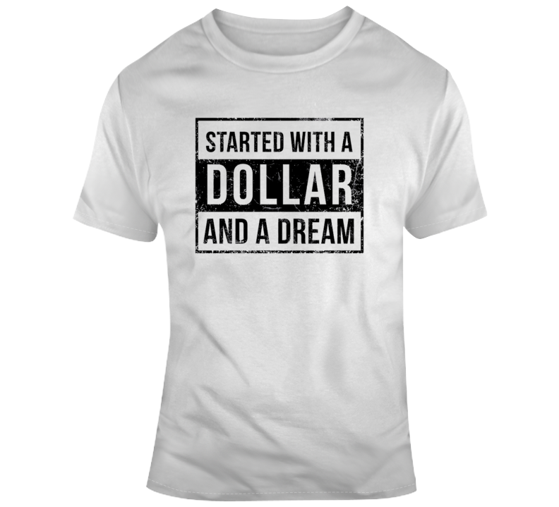 Started With A Dollar And A Dream T-shirt T Shirt