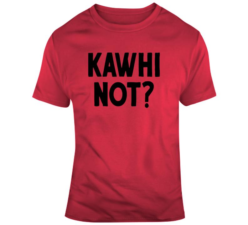 Kawhi Not T Shirt