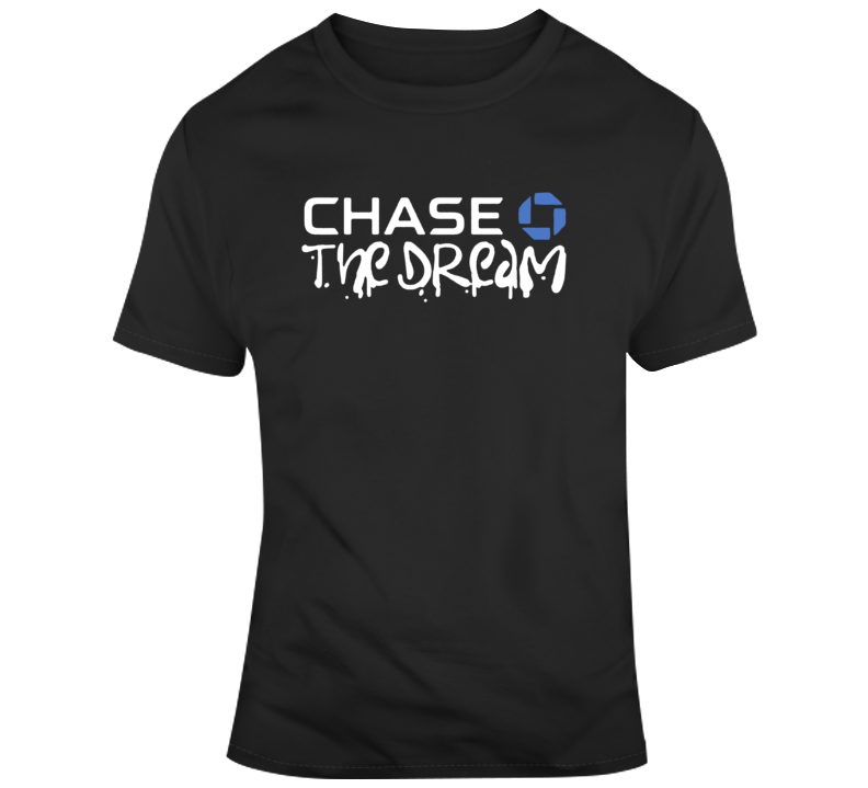 Chase Bank Chase The Dream Parody T Shirt