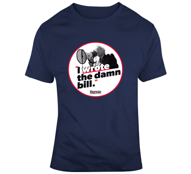 Bernie Sanders I Wrote The Damn Bill T Shirt