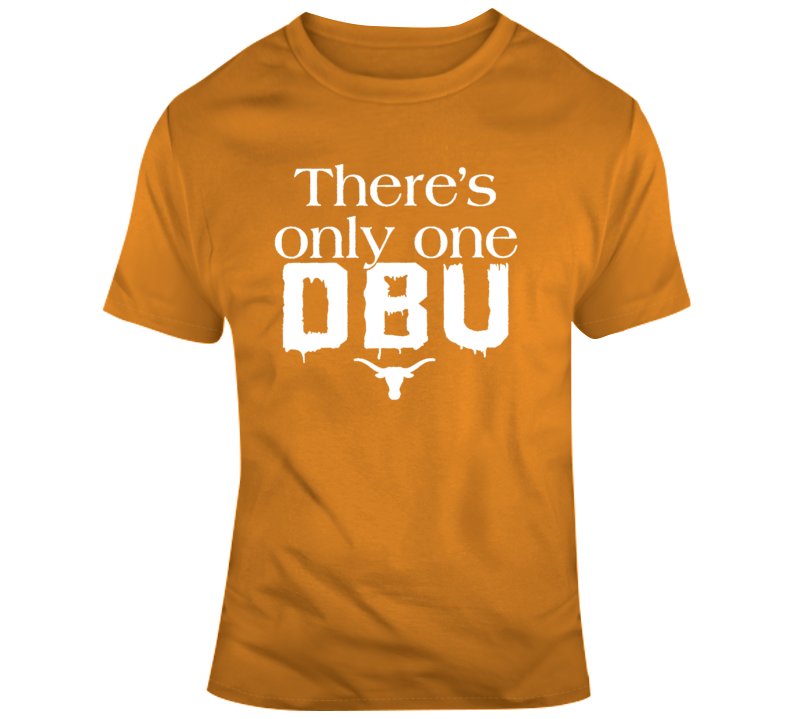 There's Only One Dbu Texas Longhoen Football T Shirt