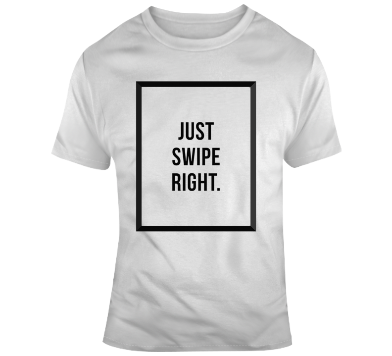 Just Swipe Right Parody Tinder T Shirt