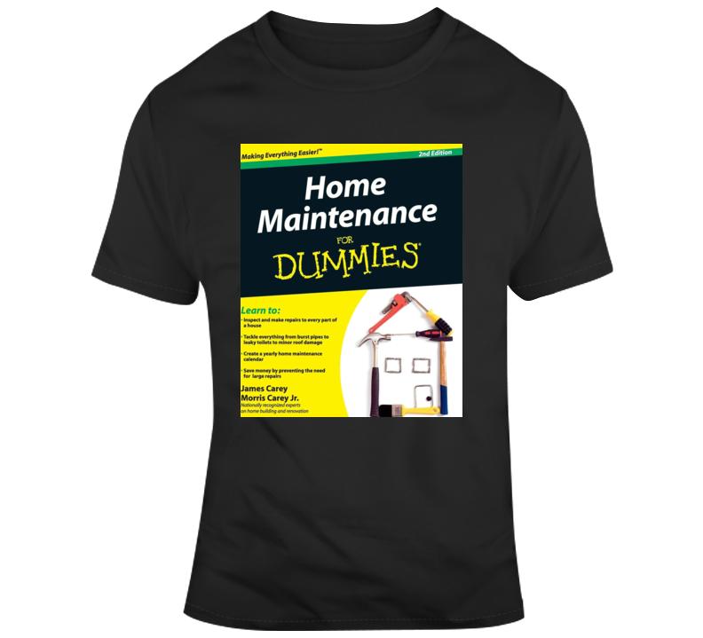 Home Maitenance For Dummies Fan T Shirt