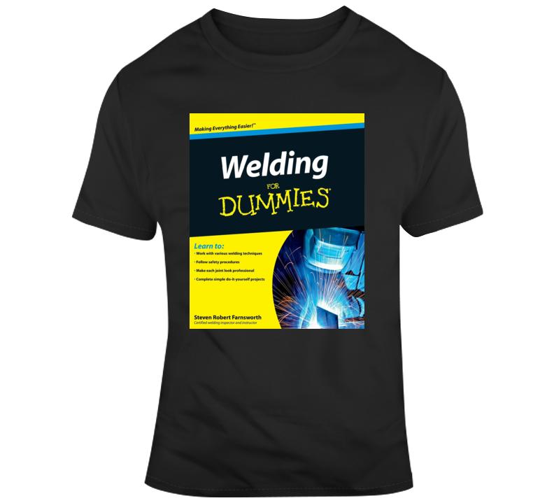 Welding For Dummies T Shirt