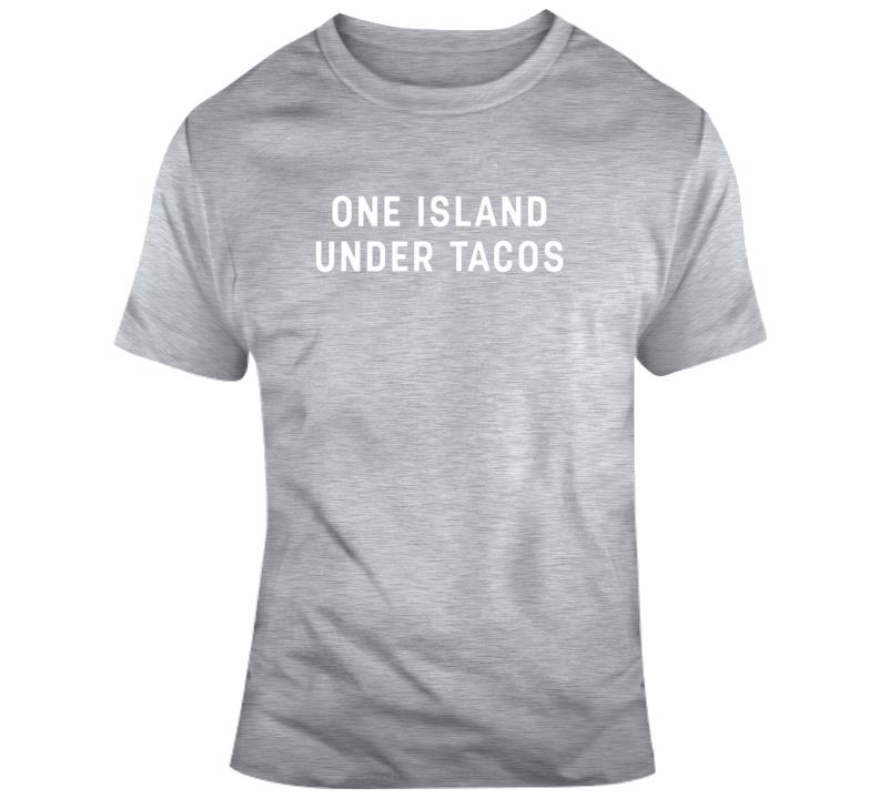 One Island Under Tacos T Shirt