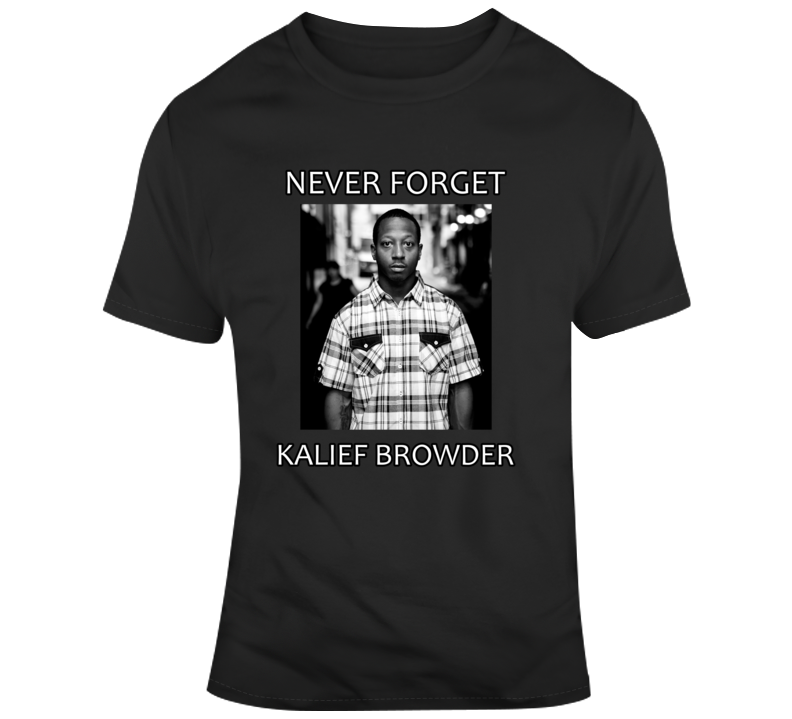 Kalief Browder Never Forget T Shirt