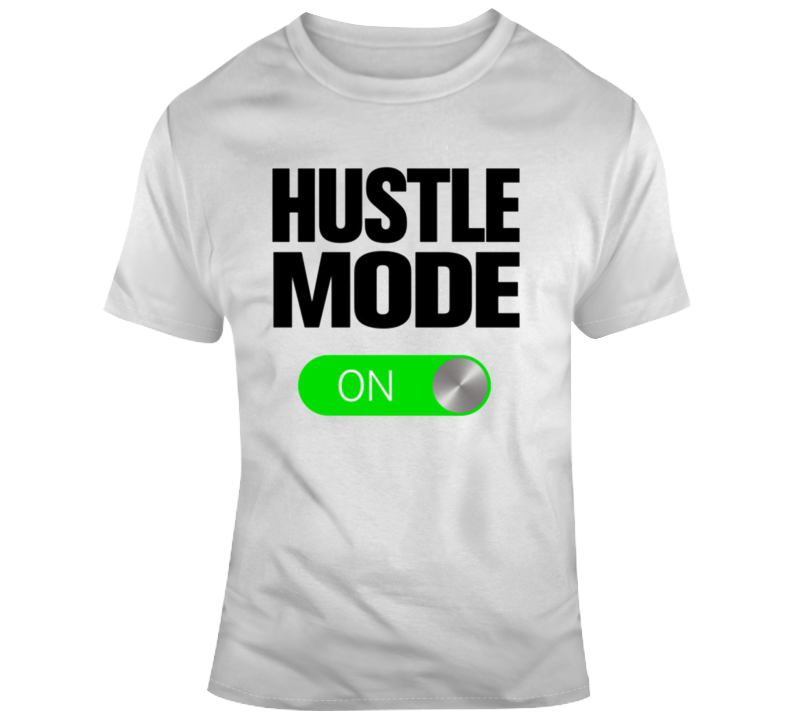 Hustle Mode On T Shirt