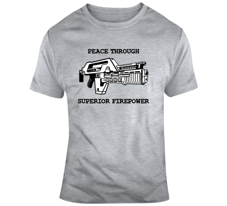 Peace Through Superior Firepower Moie Aliens T Shirt
