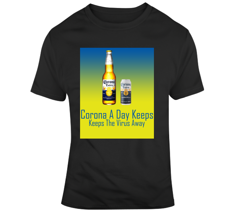 Corona A Day Keeps The Virus Away T Shirt