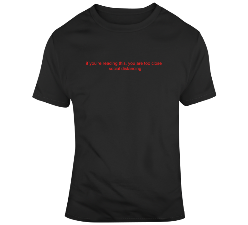 Social Distancing If You're Reading This You Are Too Close T Shirt