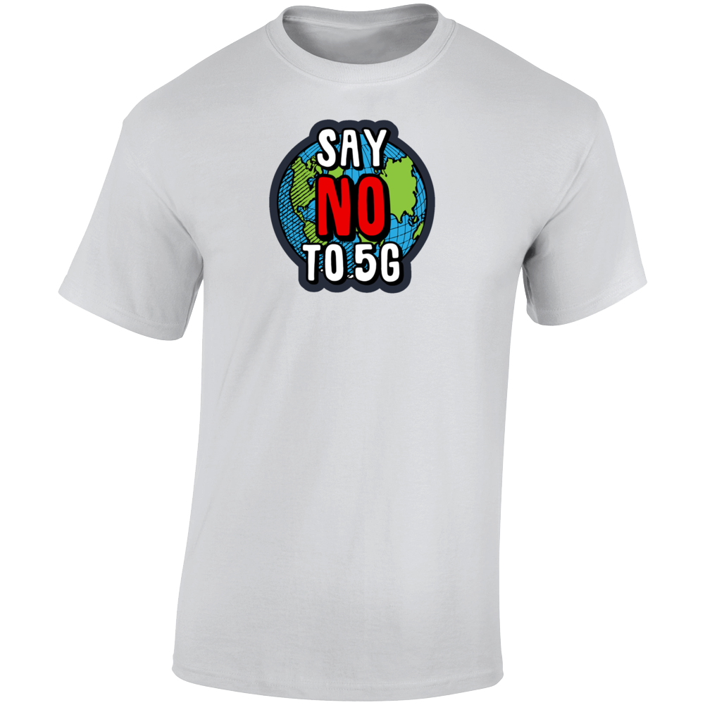 Say No To 5g T Shirt