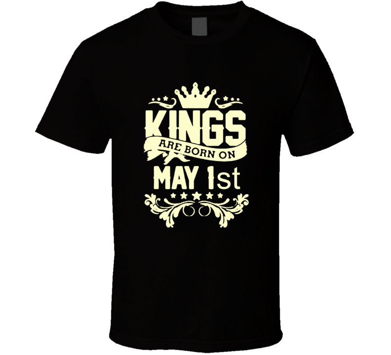 Kings Are Born On May 1st Birthday T Shirt