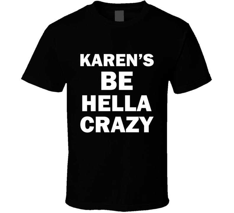 Karen's Be Crazy Karens Are Crazy Parody T Shirt