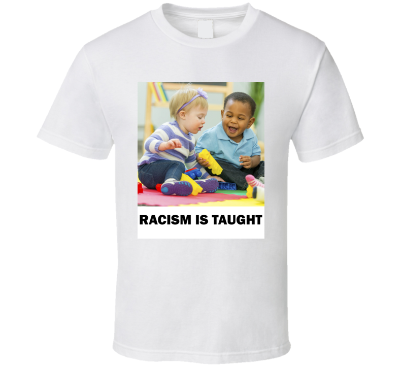 Racism Is Taught White And Black Multiculturalism Baby T Shirt