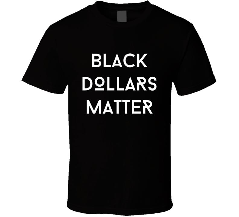 Black Dollars Matter Fan T Shirt