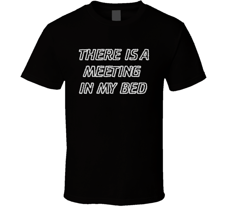 There's A Meeting In My Bed Rotimi T Shirt