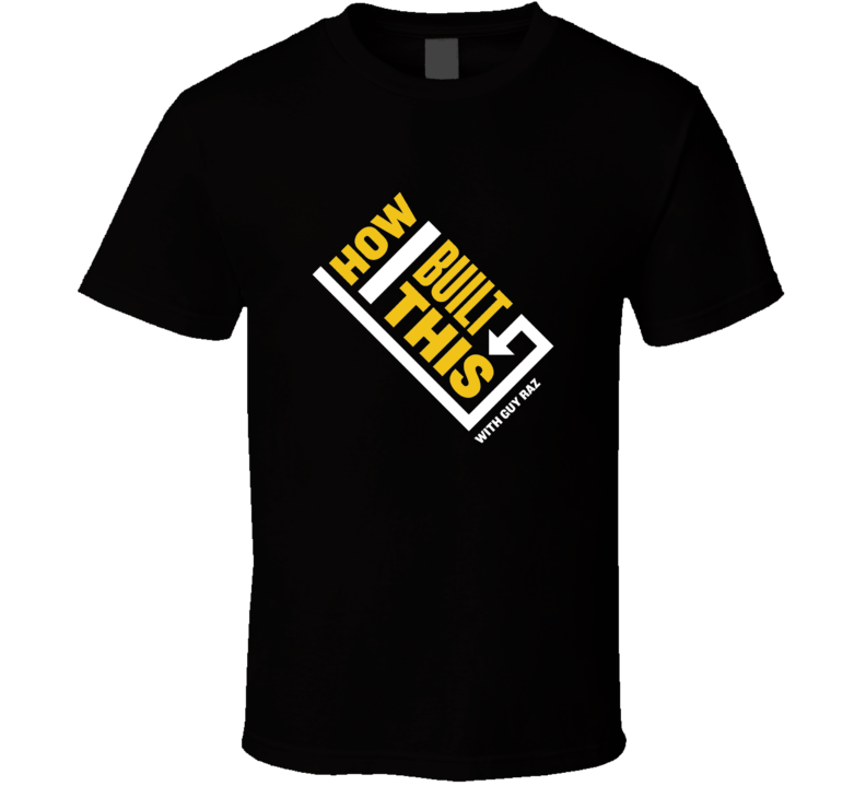 How I Built This With Guy Raz T Shirt